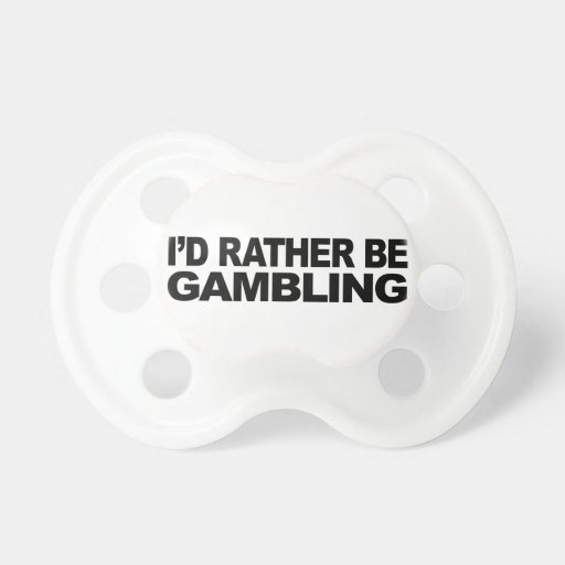 I'd Rather Be Gambling Pacifier