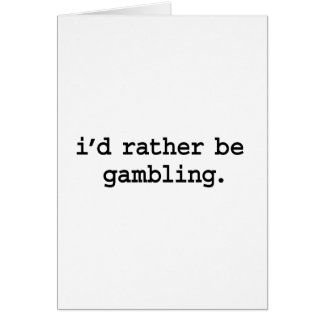 i'd rather be gambling. greeting card