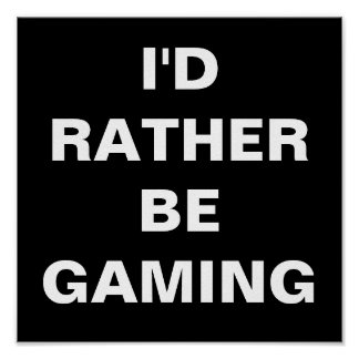 I'd Rather be Gaming Poster