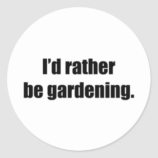 I'd Rather Be Gardening Round Sticker