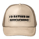 I'd rather be Geocaching! Trucker Hats