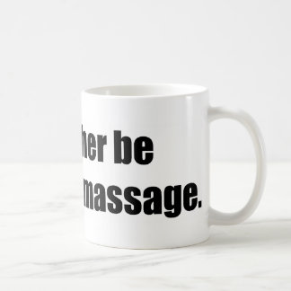 I'd Rather Be Getting a Massage Mugs