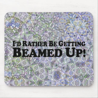 I'd Rather Be Getting Beamed Up - Multi-Products Mousepads