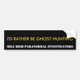 I'd Rather Be Ghost Hunting, Bumper Sticker