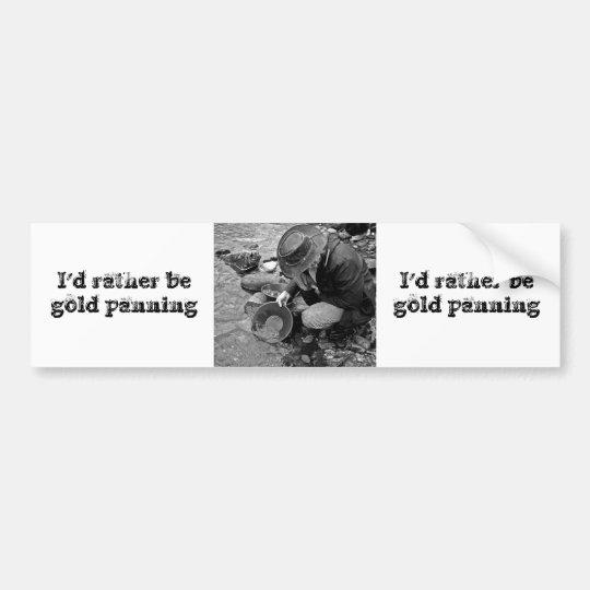 I'd rather be gold panning bumper sticker