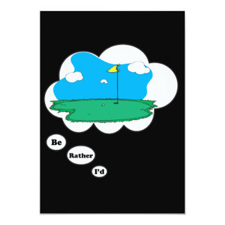 """I'd rather be Golfing 2 5"""" X 7"""" Invitation Card"""
