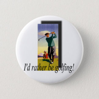 I'd Rather Be Golfing! 6 Cm Round Badge