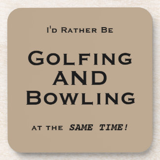 I'd Rather Be Golfing AND Bowling at the Same Time Coaster