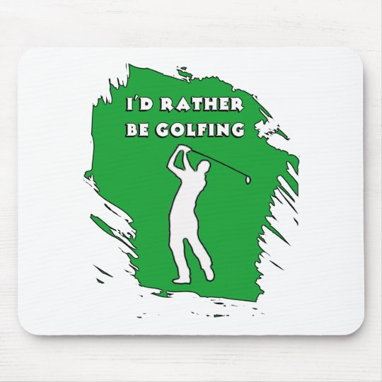 I'D RATHER BE GOLFING MOUSE PAD
