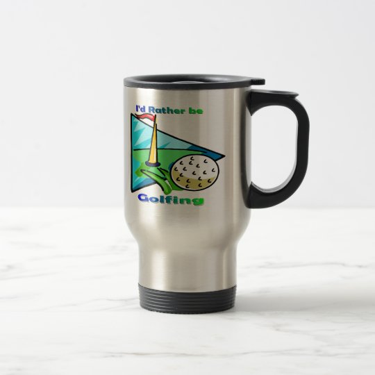 I'd Rather Be Golfing Travel Mug
