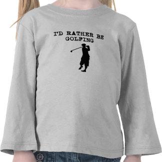 I'd Rather Be Golfing Tshirts