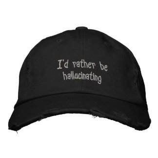 I'd rather be hallucinating embroidered baseball caps