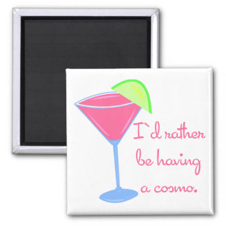 I'd rather be having a cosmo square magnet