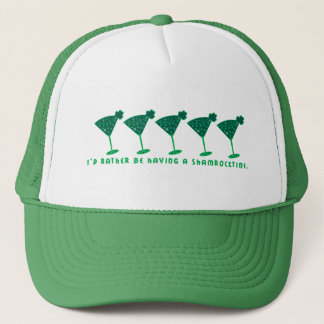 I'd rather be having a shamrocktini. trucker hat