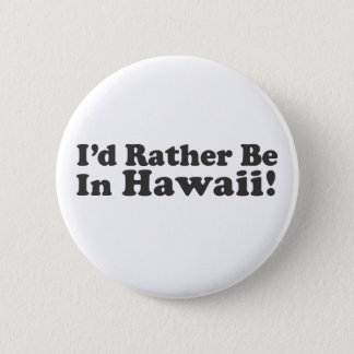 I'd Rather Be Hawaii 6 Cm Round Badge
