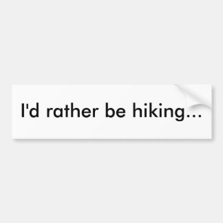 I'd rather be hiking... bumper sticker