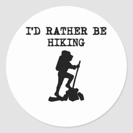 I'd Rather Be Hiking Round Sticker