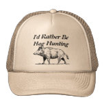 I'd Rather Be Hog Hunting Cap