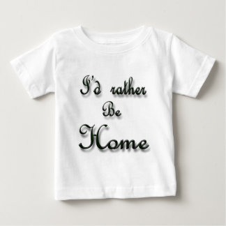 I'd rather be Home Baby T-Shirt