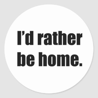 I'd Rather Be Home Round Sticker