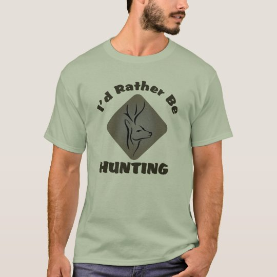 I'd Rather Be Hunting Funny Hunter Slogan T-Shirt