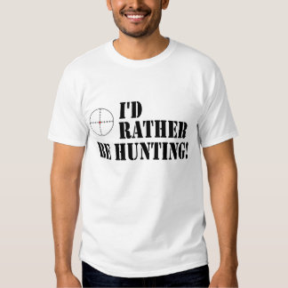 I'd Rather Be Hunting! Shirts