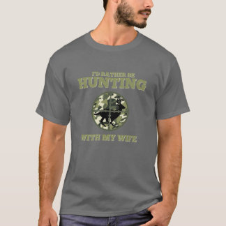 I'd Rather Be Hunting With My Wife Camo T-Shirt