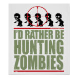 I'd Rather Be Hunting Zombies Posters