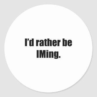I'd Rather Be IMing Round Sticker