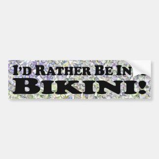 I'd Rather Be In A Bikini - Bumper Sticker