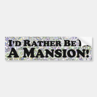 i'd Rather Be In A Mansion - Bumper Sticker
