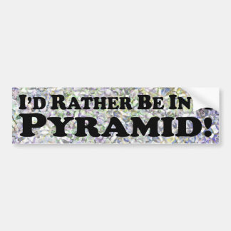 i'd Rather Be In A Pyramid - Bumper Sticker