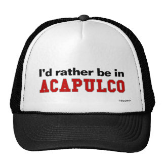 I'd Rather Be In Acapulco Trucker Hat