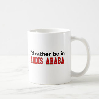 I'd Rather Be In Addis Ababa Coffee Mug