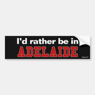 I'd Rather Be In Adelaide Bumper Sticker