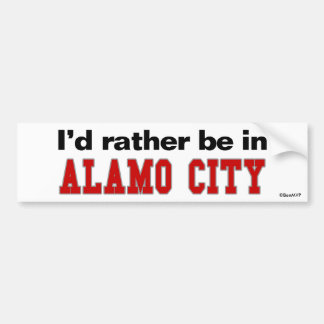 I'd Rather Be In Alamo City Car Bumper Sticker