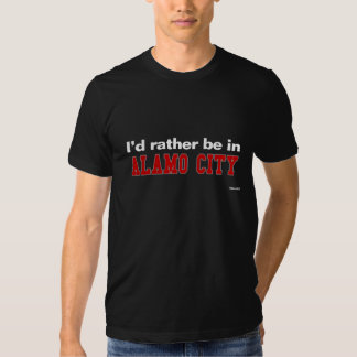 I'd Rather Be In Alamo City Tee Shirts