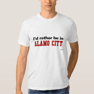 I'd Rather Be In Alamo City Tees
