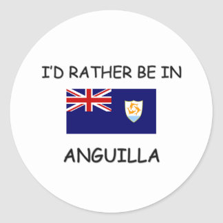 I'd rather be in Anguilla Round Sticker
