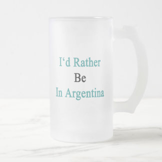 I'd Rather Be In Argentina Frosted Glass Mug