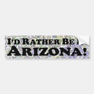 I'd Rather Be In Arizona - Bumper Sticker
