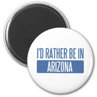 I'd rather be in Arizona 6 Cm Round Magnet