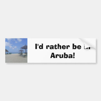 I'd rather be in Aruba! Bumper Sticker