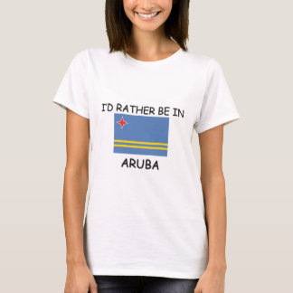I'd rather be in Aruba T-Shirt