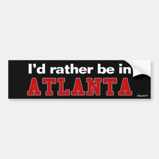 I'd Rather Be In Atlanta Bumper Sticker