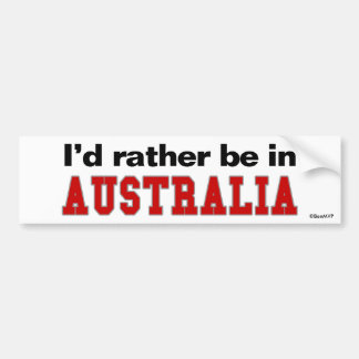 I'd Rather Be In Australia Bumper Sticker