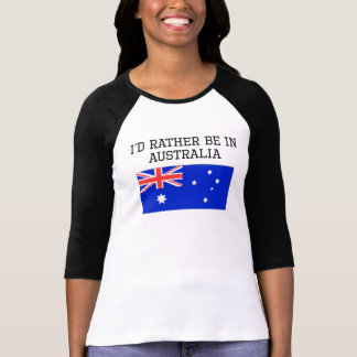 I'd Rather Be In Australia Tee Shirts