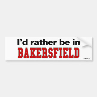 I'd Rather Be In Bakersfield Bumper Sticker
