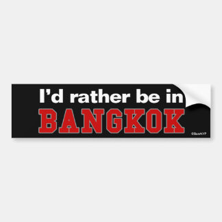 I'd Rather Be In Bangkok Bumper Sticker