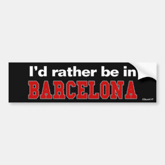 I'd Rather Be In Barcelona Bumper Sticker